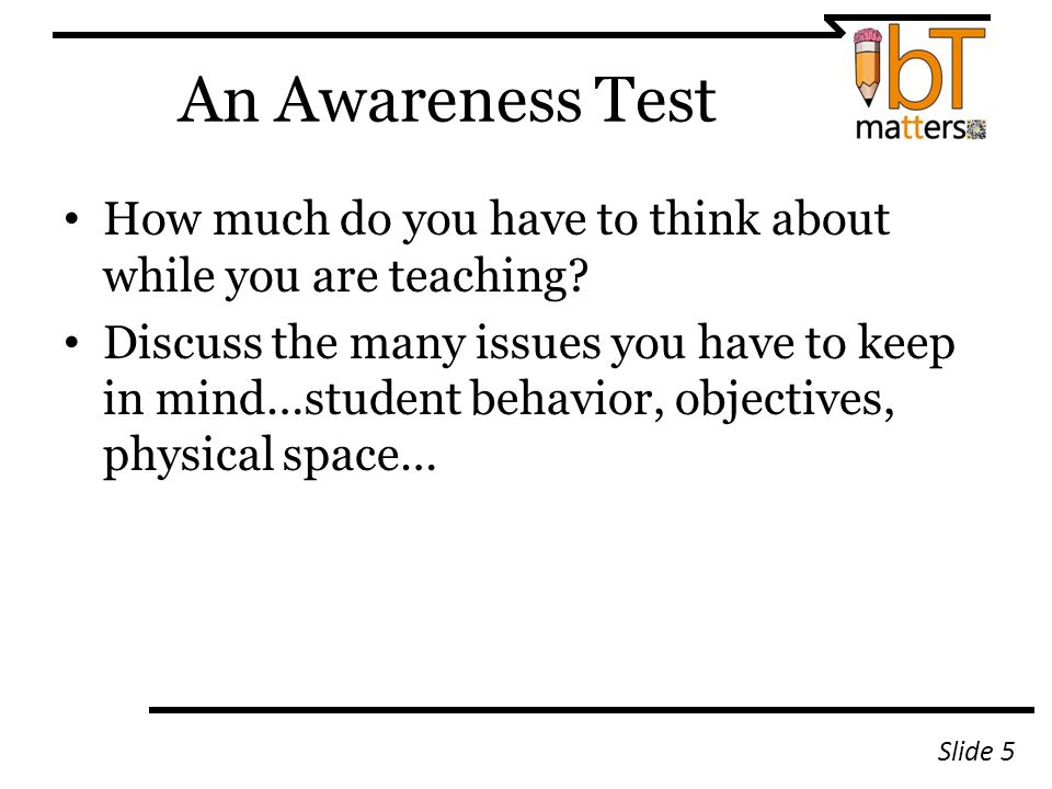 An Awareness Test How much do you have to think about while you are teaching.