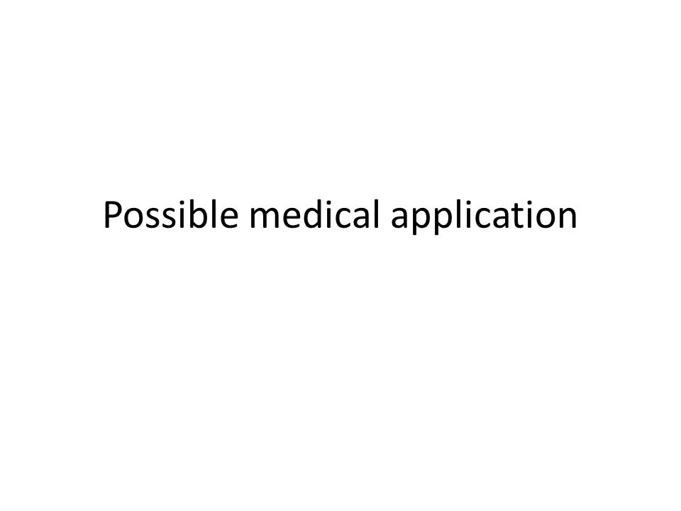 Possible medical application