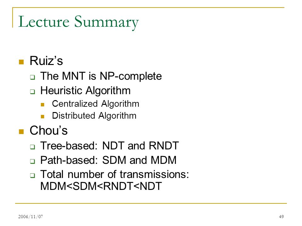 2006/11/0749 Lecture Summary Ruiz's  The MNT is NP-complete  Heuristic Algorithm Centralized Algorithm Distributed Algorithm Chou's  Tree-based: ND
