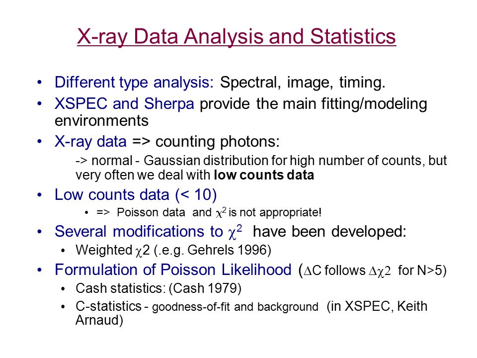 X-ray Data Analysis and Statistics Different type analysis: Spectral, image, timing.