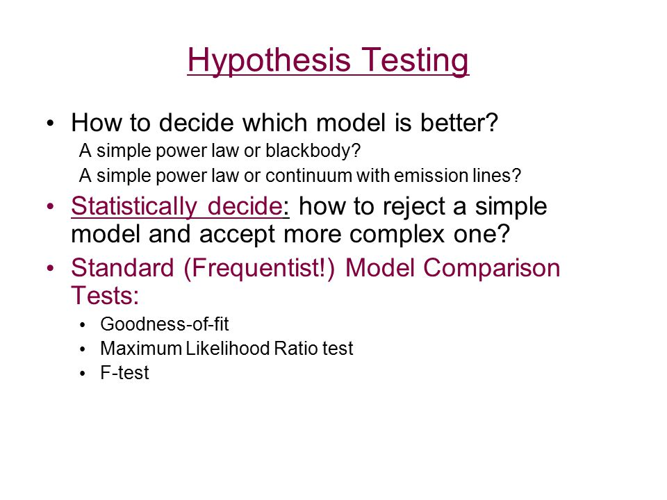 Hypothesis Testing How to decide which model is better.