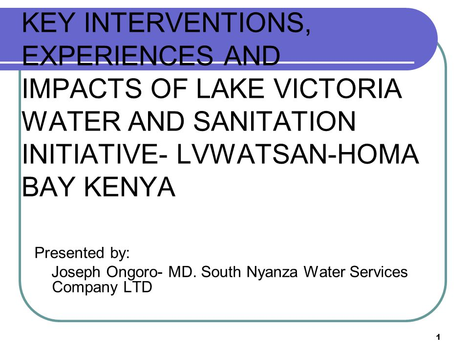 2 Project objectives Support pro-poor water and sanitation investments in the secondary urban centres in the Lake Victoria Region; Build institutional and human resource capacities at local and regional levels for the sustainability of improved water and sanitation services; Facilitate the benefits of upstream water sector reforms to reach the local level in the participating urban centres; Reduce the environmental impact of urbanization in the Lake Victoria Basin.