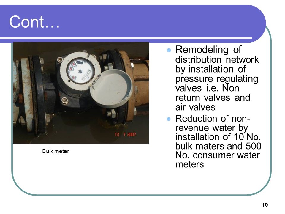 10 Cont… Remodeling of distribution network by installation of pressure regulating valves i.e.