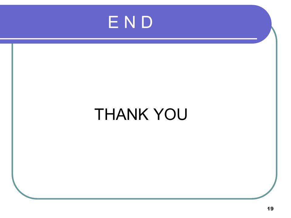 19 E N D THANK YOU