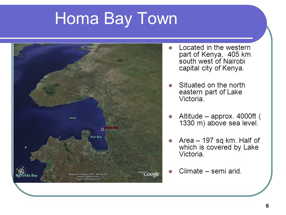 5 Homa Bay Town Located in the western part of Kenya, 405 km south west of Nairobi capital city of Kenya.