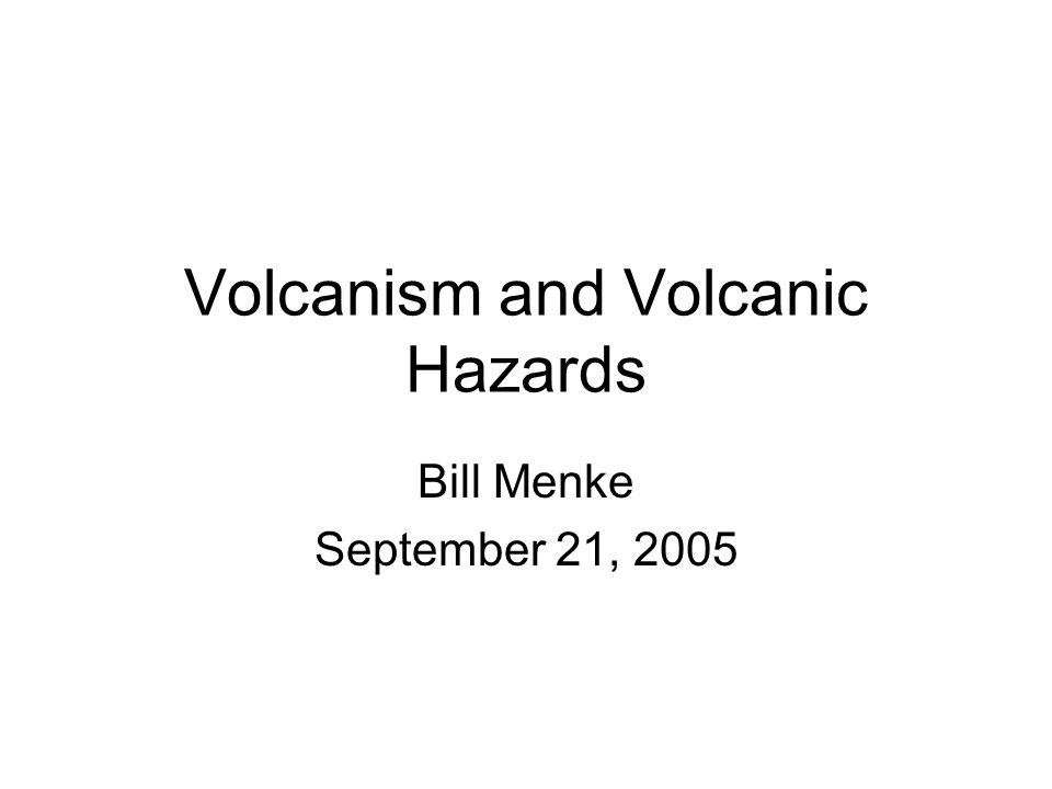 Volcanism and Volcanic Hazards Bill Menke September 21, 2005