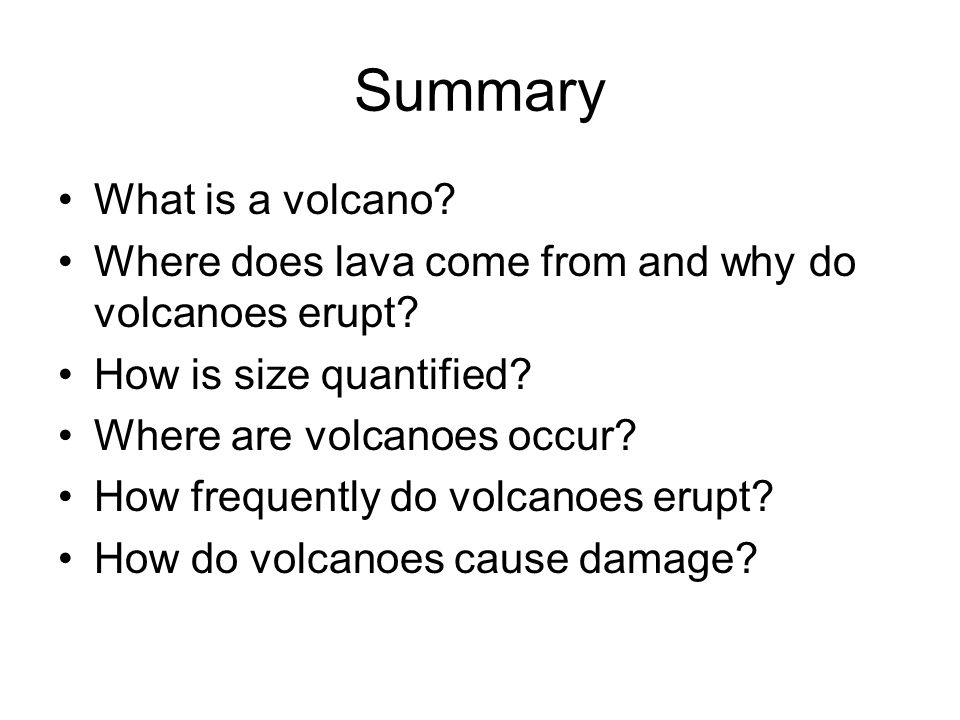 Summary What is a volcano. Where does lava come from and why do volcanoes erupt.
