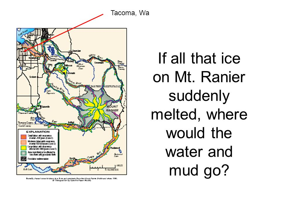If all that ice on Mt. Ranier suddenly melted, where would the water and mud go? Tacoma, Wa