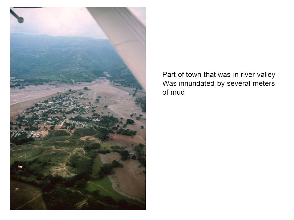 Part of town that was in river valley Was innundated by several meters of mud