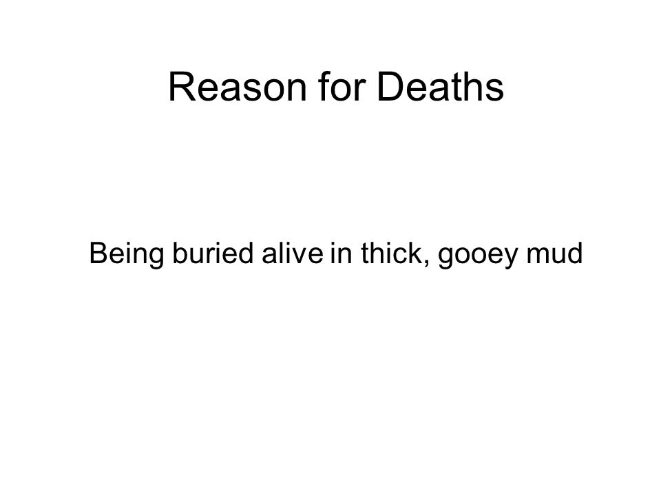 Reason for Deaths Being buried alive in thick, gooey mud