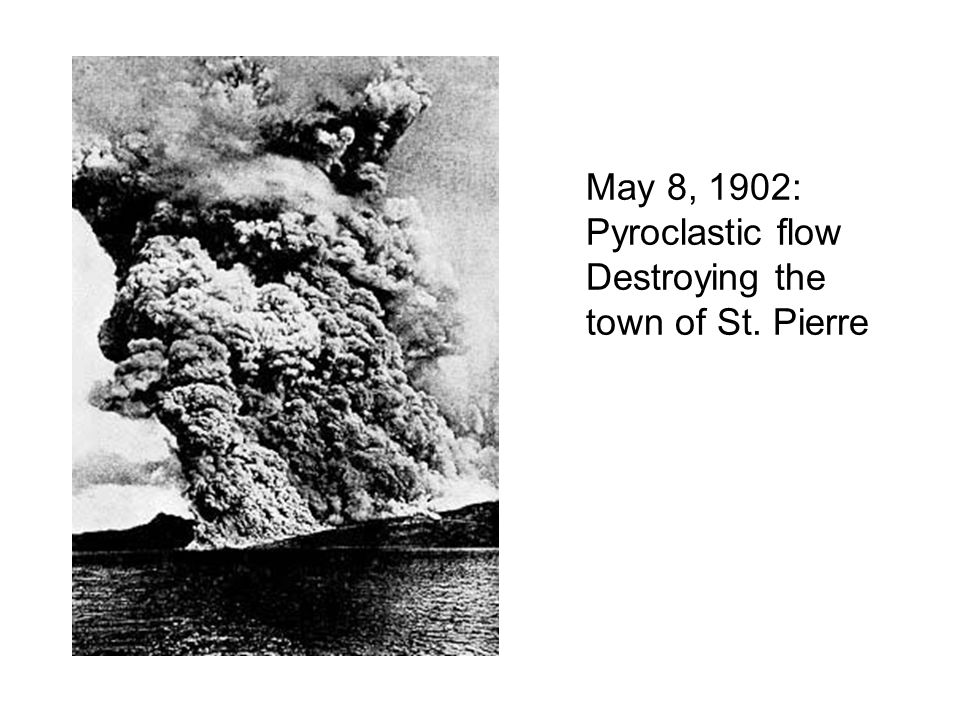 May 8, 1902: Pyroclastic flow Destroying the town of St. Pierre