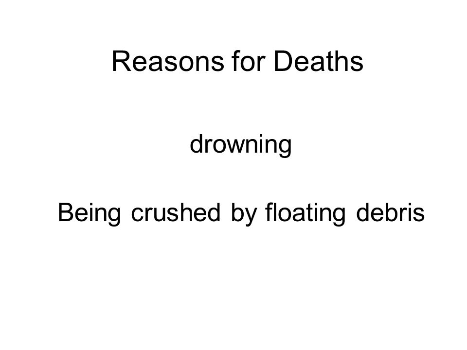 Reasons for Deaths drowning Being crushed by floating debris