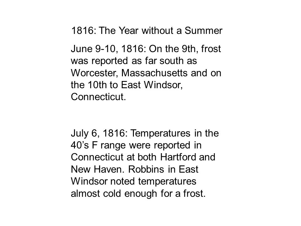 1816: The Year without a Summer June 9-10, 1816: On the 9th, frost was reported as far south as Worcester, Massachusetts and on the 10th to East Winds