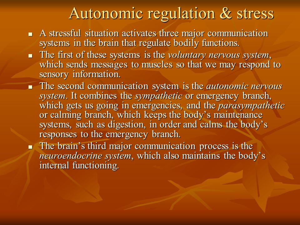 Autonomic regulation & stress A stressful situation activates three major communication systems in the brain that regulate bodily functions.