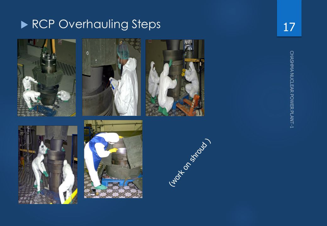 CHASHMA NUCLEAR POWER PLANT-1 17  RCP Overhauling Steps (work on shroud )