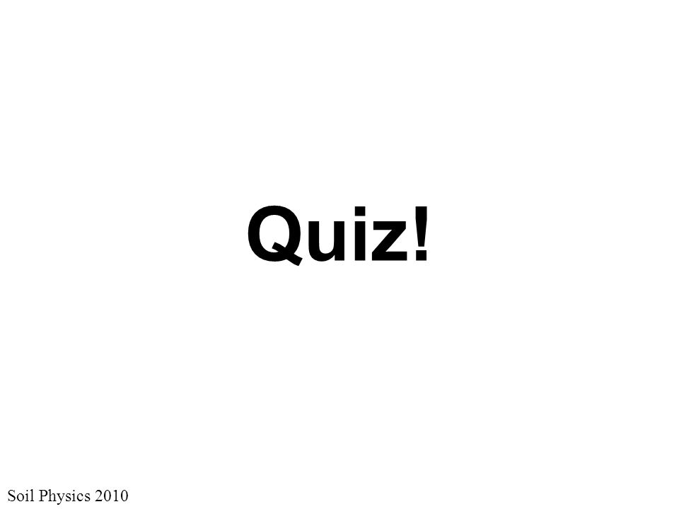 Soil Physics 2010 Quiz!