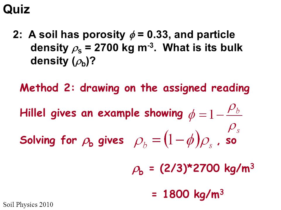 Soil Physics 2010 Quiz 2: A soil has porosity  = 0.33, and particle density  s = 2700 kg m -3.