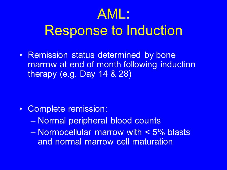 AML: Response to Induction Remission status determined by bone marrow at end of month following induction therapy (e.g. Day 14 & 28) Complete remissio