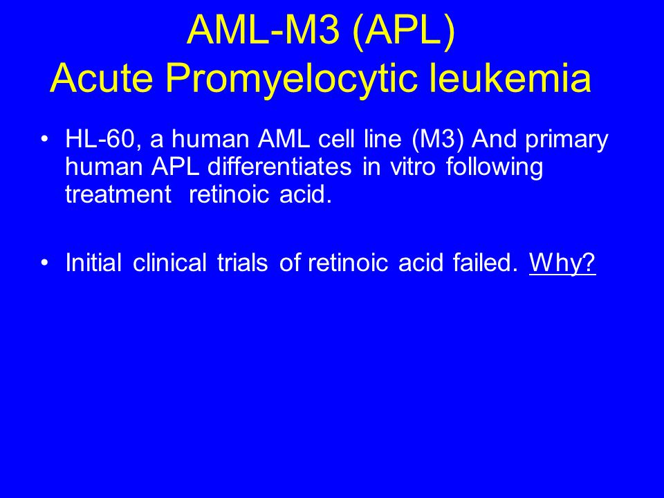 AML-M3 (APL) Acute Promyelocytic leukemia HL-60, a human AML cell line (M3) And primary human APL differentiates in vitro following treatment retinoic