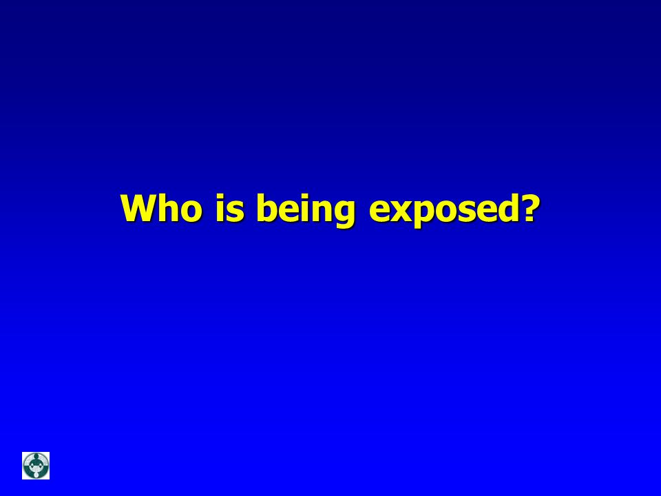 Who is being exposed?