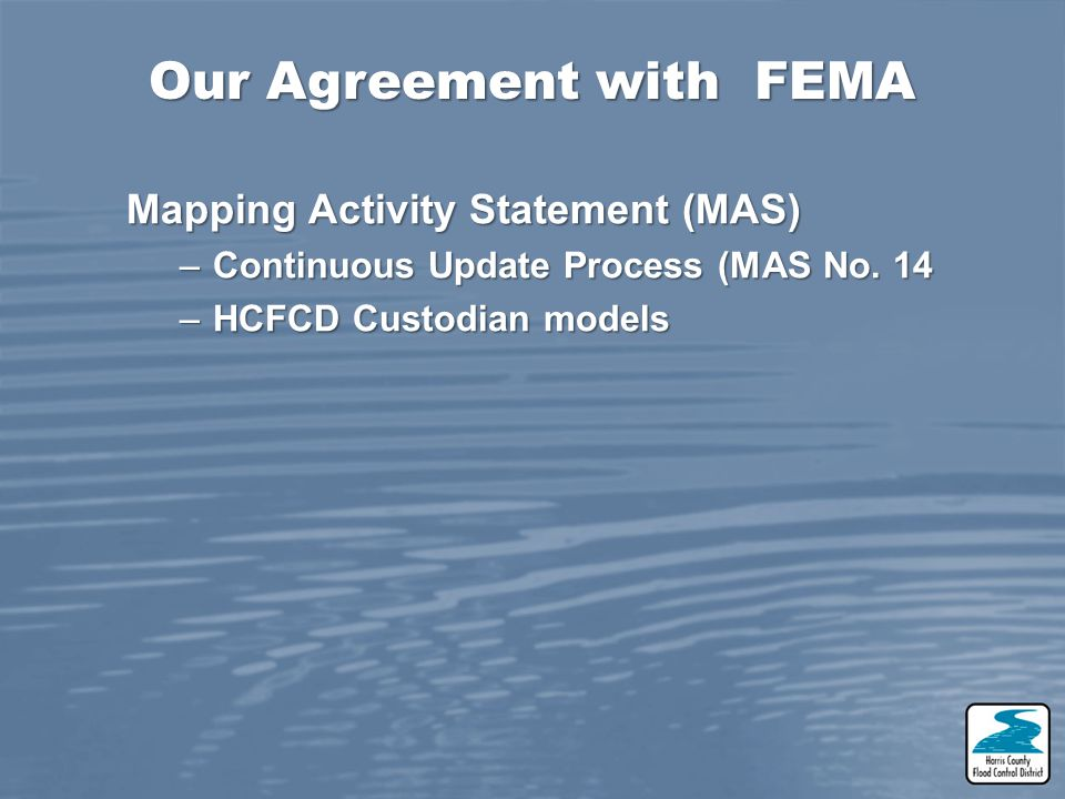 Mapping Activity Statement (MAS) –Continuous Update Process (MAS No. 14 –HCFCD Custodian models Our Agreement with FEMA