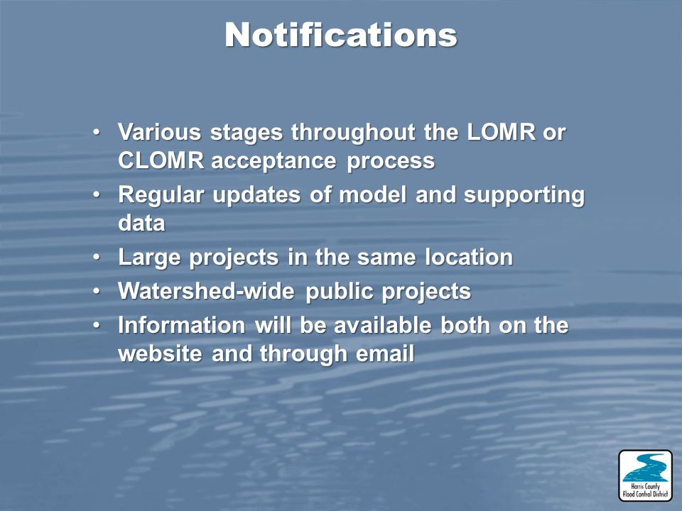 Various stages throughout the LOMR or CLOMR acceptance processVarious stages throughout the LOMR or CLOMR acceptance process Regular updates of model