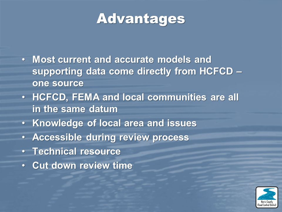 Advantages Most current and accurate models and supporting data come directly from HCFCD – one sourceMost current and accurate models and supporting d
