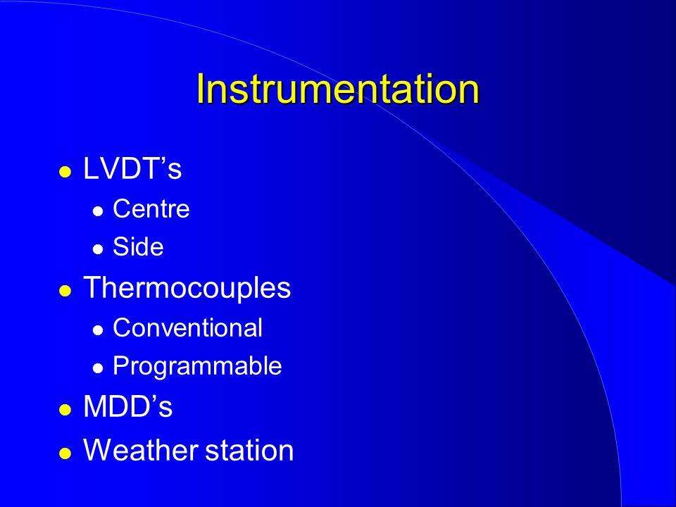 LVDT's Centre Side Thermocouples Conventional Programmable MDD's Weather station Instrumentation