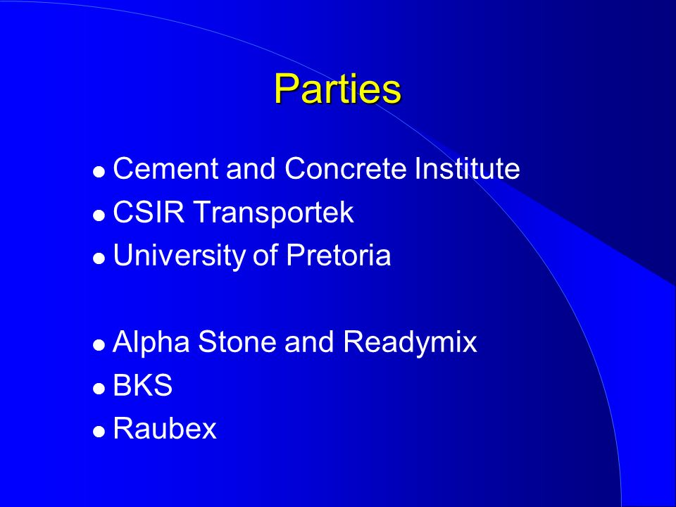 Cement and Concrete Institute CSIR Transportek University of Pretoria Alpha Stone and Readymix BKS Raubex Parties