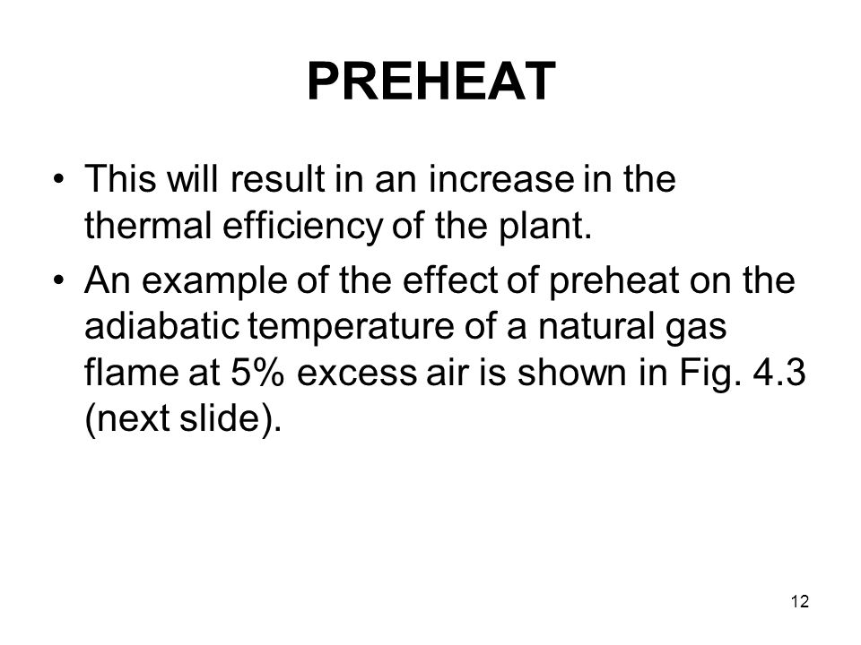 12 PREHEAT This will result in an increase in the thermal efficiency of the plant. An example of the effect of preheat on the adiabatic temperature of