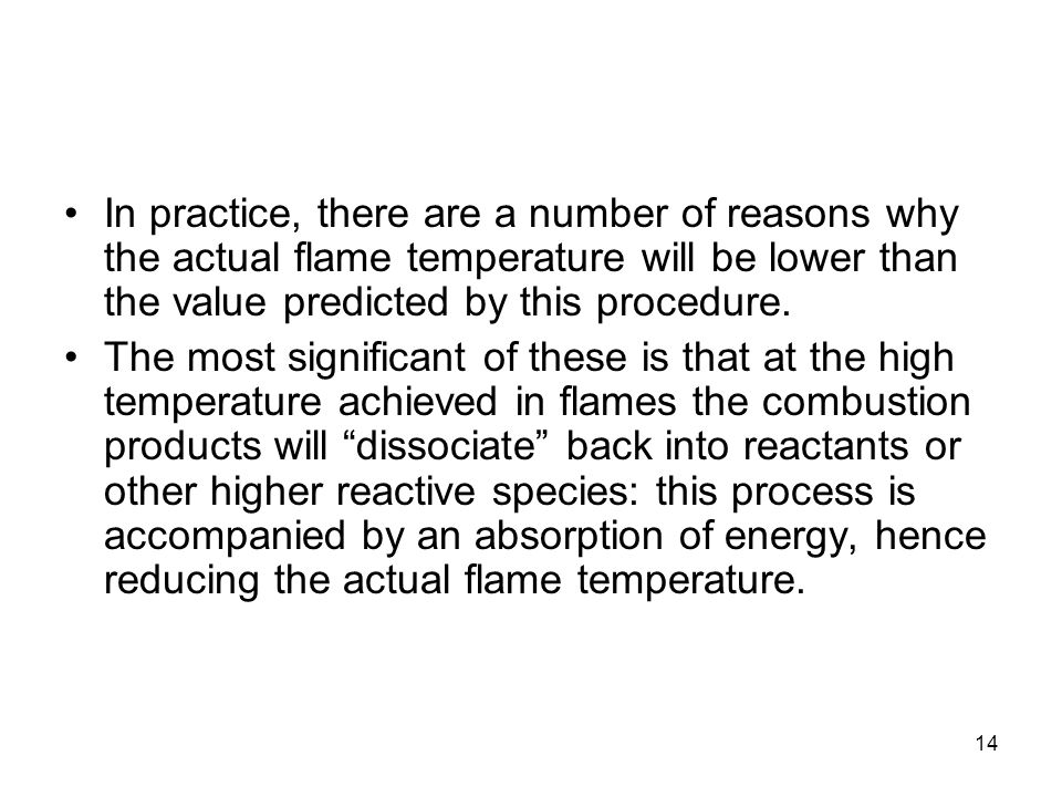 14 In practice, there are a number of reasons why the actual flame temperature will be lower than the value predicted by this procedure. The most sign