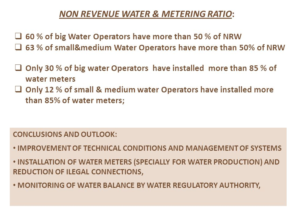 NON REVENUE WATER & METERING RATIO:  60 % of big Water Operators have more than 50 % of NRW  63 % of small&medium Water Operators have more than 50%