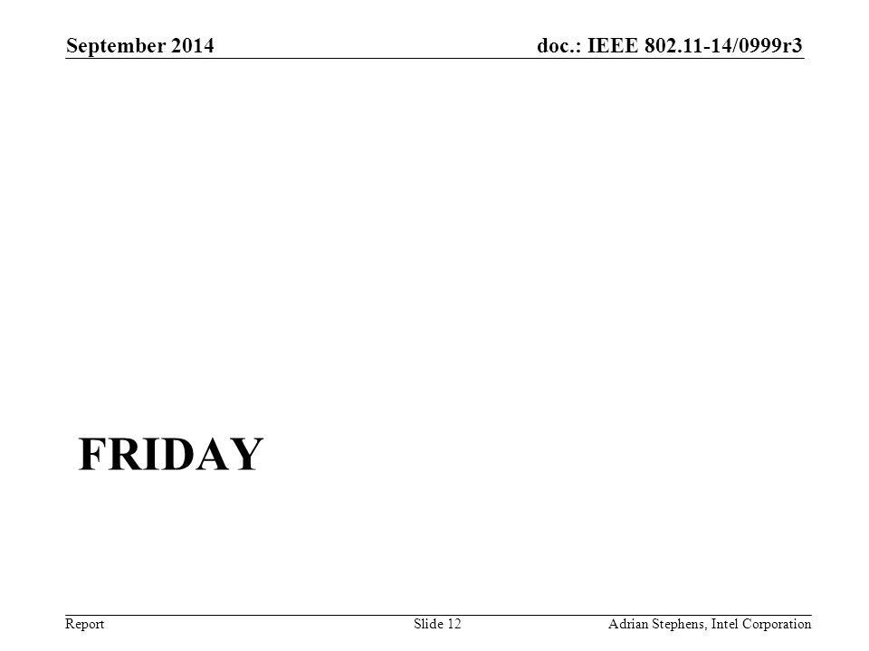 doc.: IEEE 802.11-14/0999r3 Report FRIDAY September 2014 Adrian Stephens, Intel CorporationSlide 12