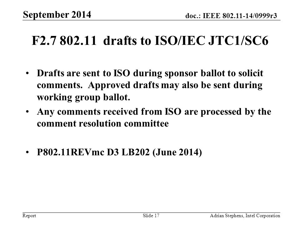 doc.: IEEE 802.11-14/0999r3 Report F2.7 802.11 drafts to ISO/IEC JTC1/SC6 Drafts are sent to ISO during sponsor ballot to solicit comments.