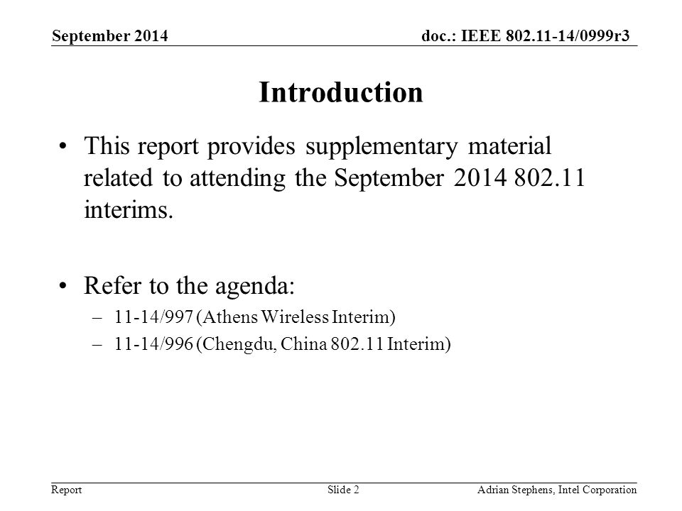 doc.: IEEE 802.11-14/0999r3 Report Introduction This report provides supplementary material related to attending the September 2014 802.11 interims.