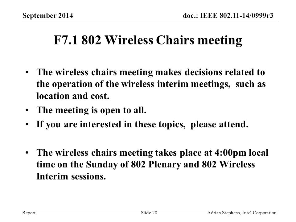 doc.: IEEE 802.11-14/0999r3 Report F7.1 802 Wireless Chairs meeting The wireless chairs meeting makes decisions related to the operation of the wireless interim meetings, such as location and cost.