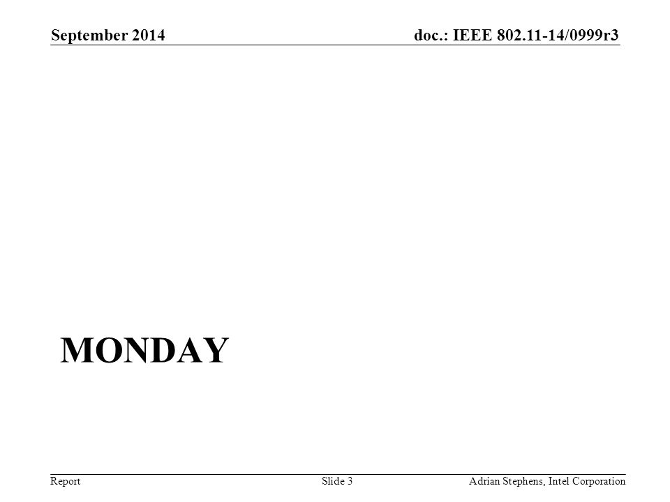 doc.: IEEE 802.11-14/0999r3 Report MONDAY September 2014 Adrian Stephens, Intel CorporationSlide 3