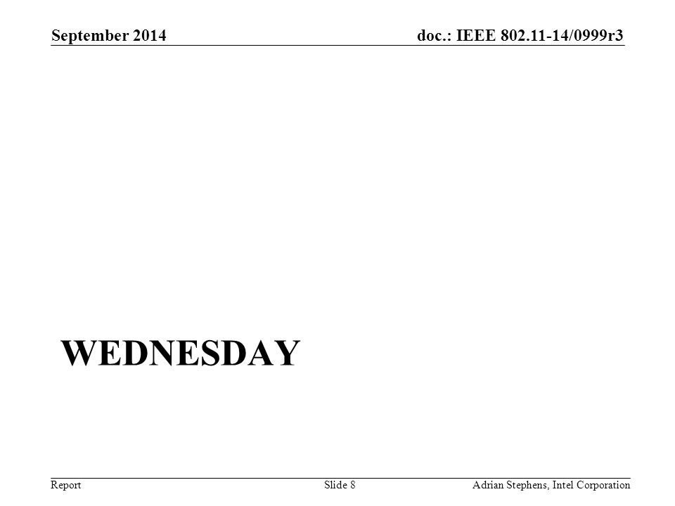doc.: IEEE 802.11-14/0999r3 Report WEDNESDAY September 2014 Adrian Stephens, Intel CorporationSlide 8