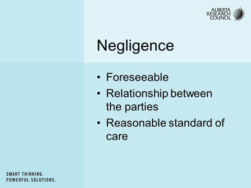 Negligence Foreseeable Relationship between the parties Reasonable standard of care
