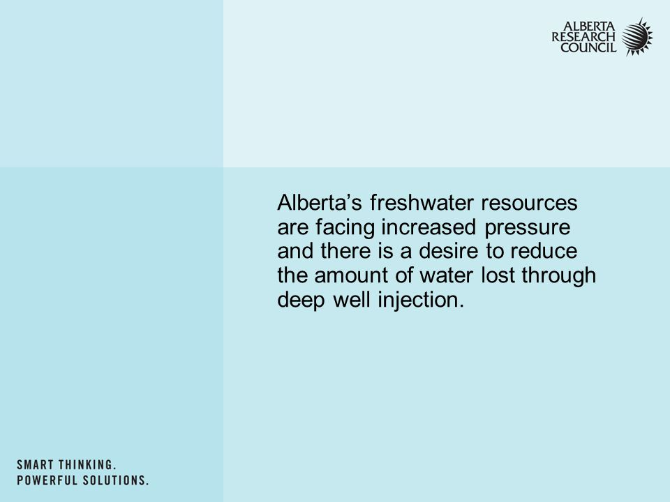 Alberta's freshwater resources are facing increased pressure and there is a desire to reduce the amount of water lost through deep well injection.