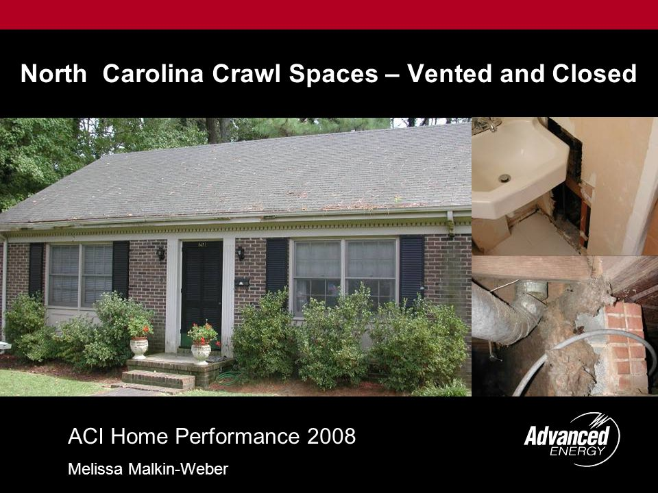 North Carolina Crawl Spaces – Vented and Closed ACI Home Performance 2008 Melissa Malkin-Weber