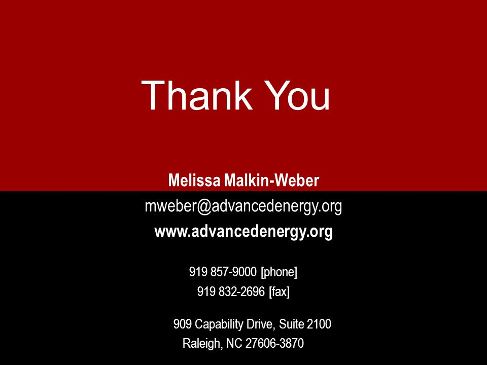 Melissa Malkin-Weber mweber@advancedenergy.org www.advancedenergy.org 919 857-9000 [phone] 919 832-2696 [fax] 909 Capability Drive, Suite 2100 Raleigh, NC 27606-3870 Thank You
