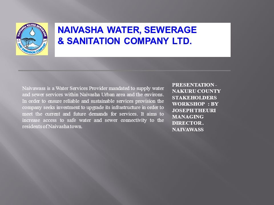 Naivawass is a Water Services Provider mandated to supply water and sewer services within Naivasha Urban area and the environs.