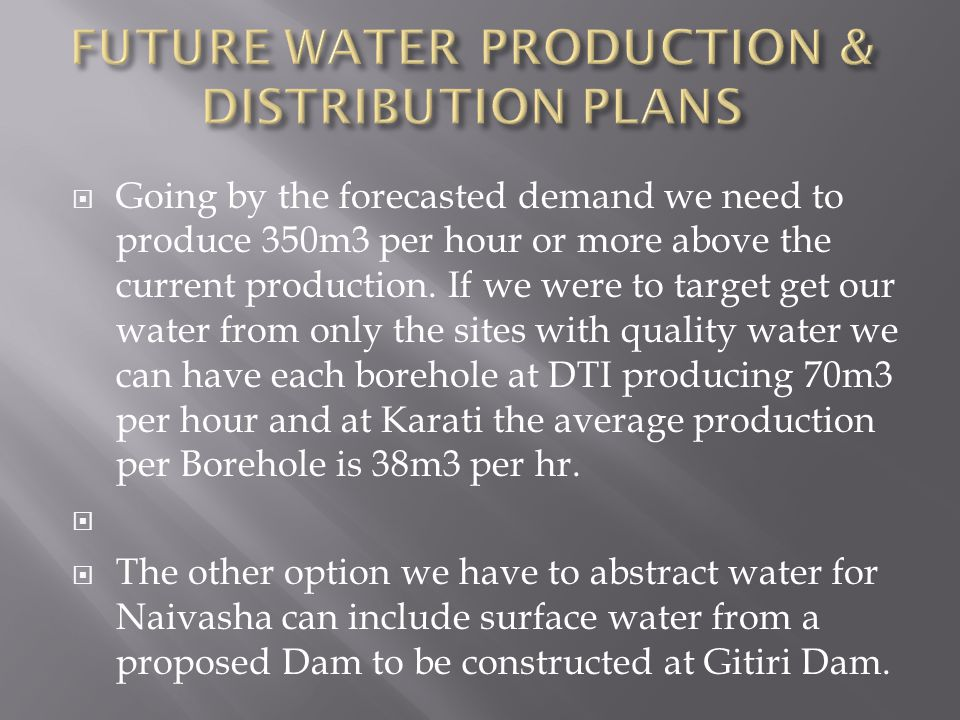  Going by the forecasted demand we need to produce 350m3 per hour or more above the current production.