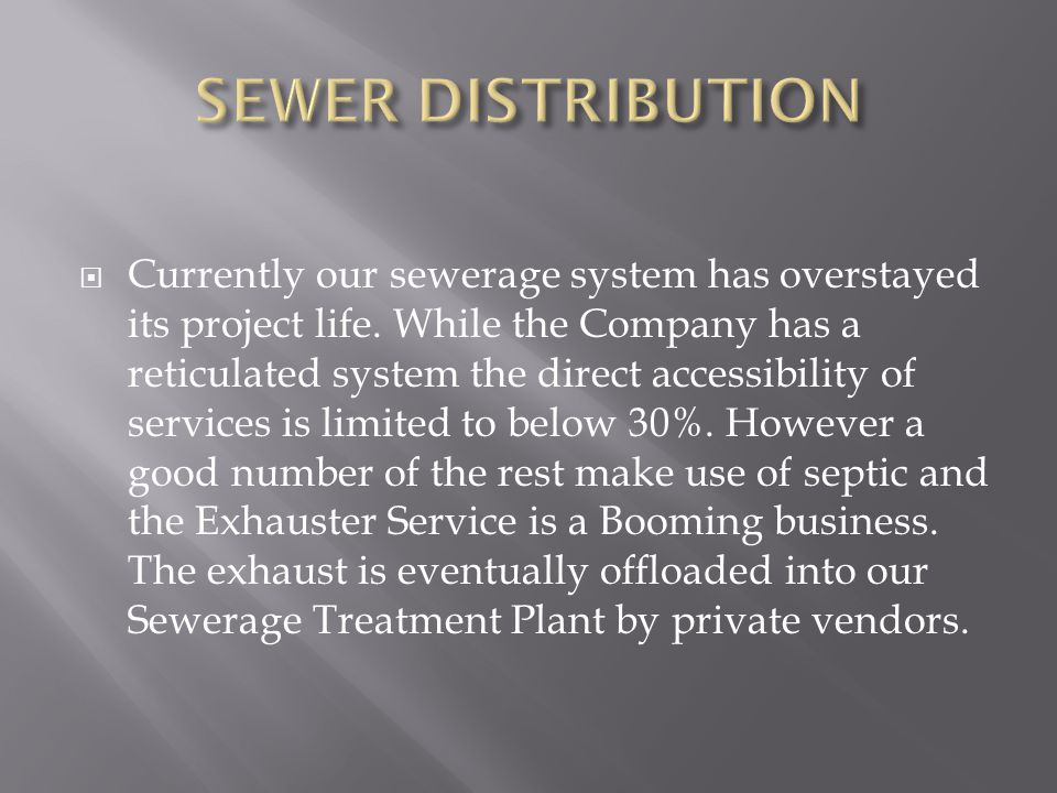  Currently our sewerage system has overstayed its project life.