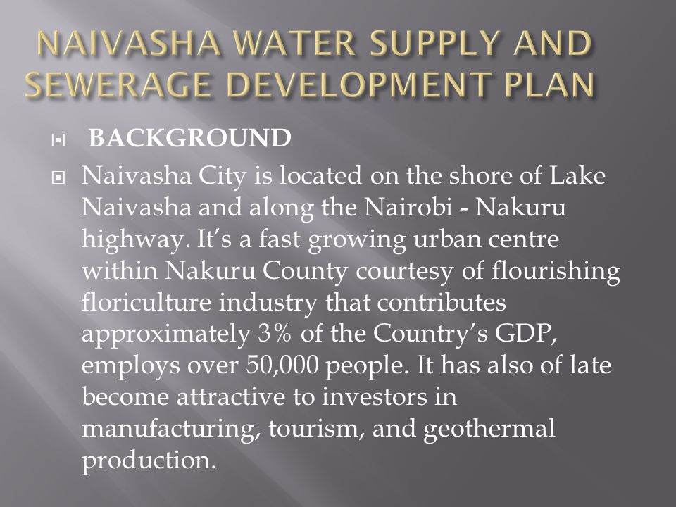  BACKGROUND  Naivasha City is located on the shore of Lake Naivasha and along the Nairobi - Nakuru highway.