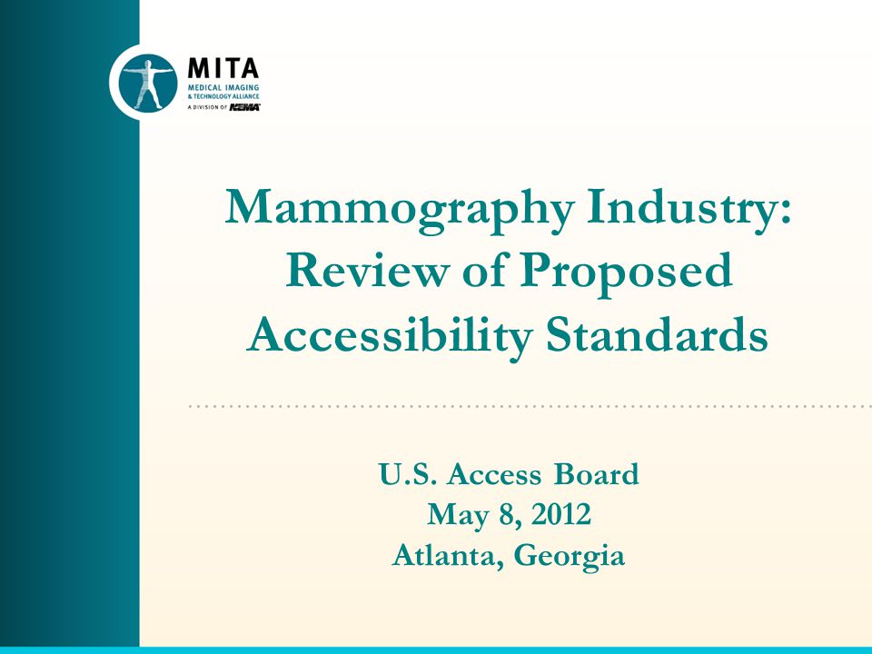 Mammography Industry: Review of Proposed Accessibility Standards U.S. Access Board May 8, 2012 Atlanta, Georgia