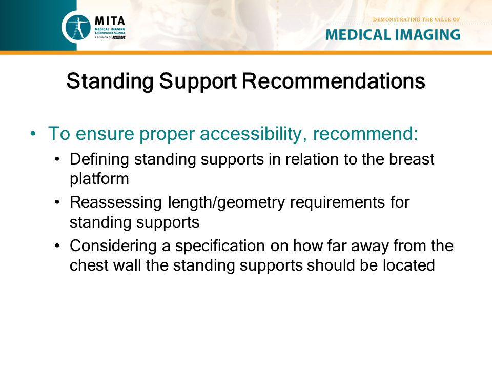 Standing Support Recommendations To ensure proper accessibility, recommend: Defining standing supports in relation to the breast platform Reassessing