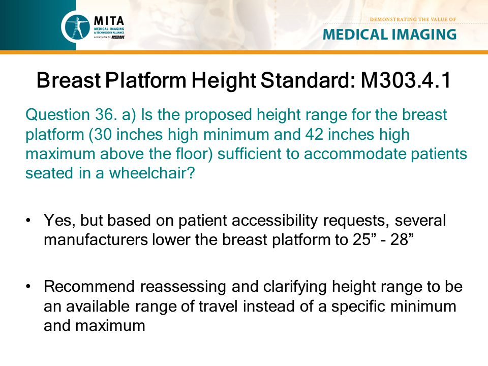 Breast Platform Height Standard: M303.4.1 Question 36. a) Is the proposed height range for the breast platform (30 inches high minimum and 42 inches h