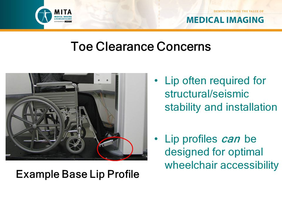 Example Base Lip Profile Lip often required for structural/seismic stability and installation Lip profiles can be designed for optimal wheelchair acce